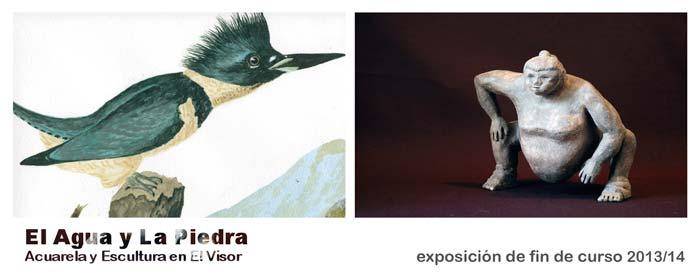El Agua y La Piedra. Acuarela y Escultura en El Visor · exposición de fin de curso 2013/14